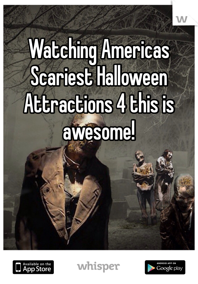 Watching Americas Scariest Halloween Attractions 4 this is awesome!
