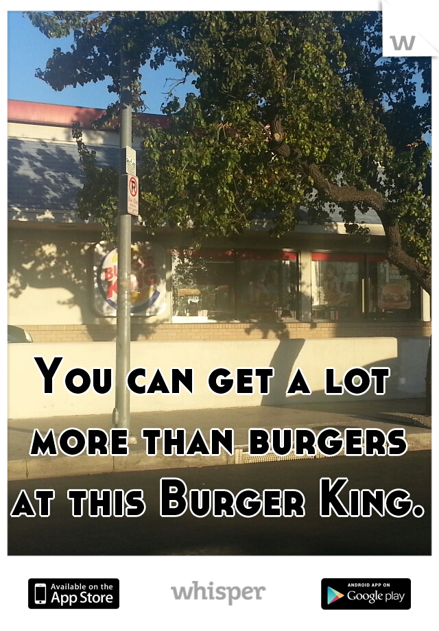 You can get a lot more than burgers at this Burger King.