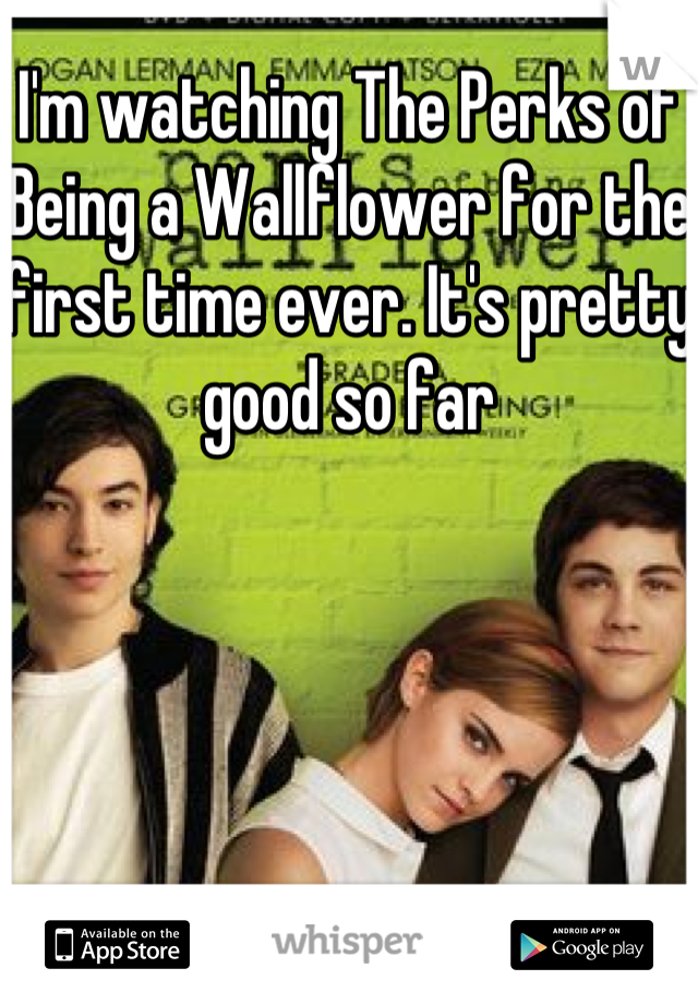 I'm watching The Perks of Being a Wallflower for the first time ever. It's pretty good so far