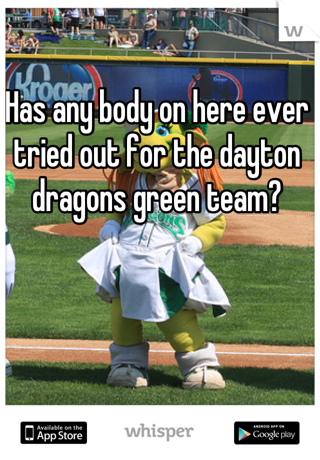 Has any body on here ever tried out for the dayton dragons green team?