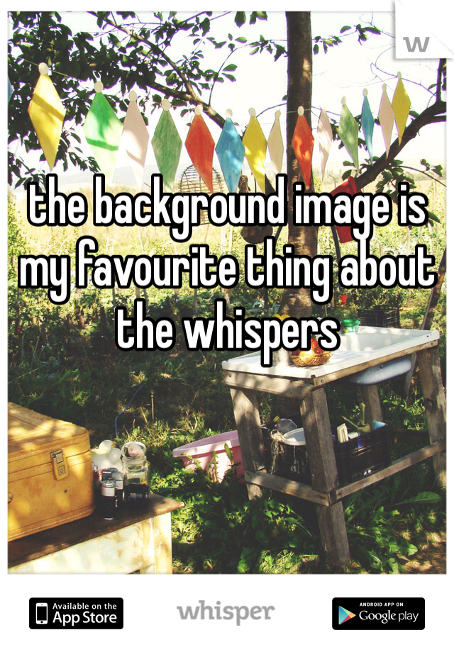 the background image is my favourite thing about the whispers