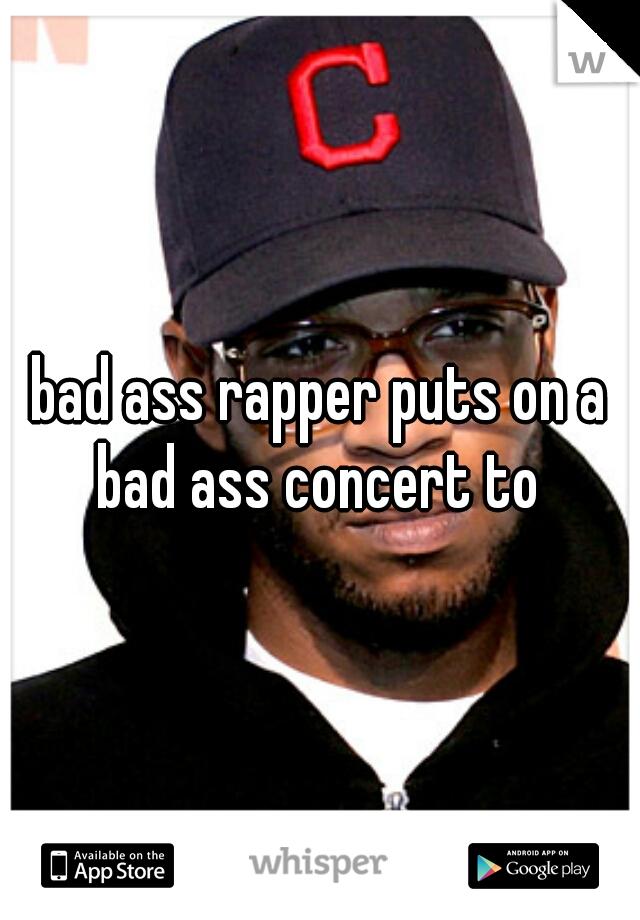 bad ass rapper puts on a bad ass concert to