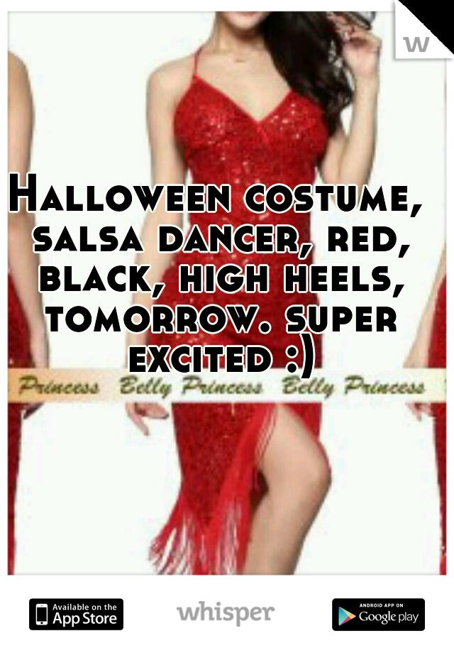 Halloween costume, salsa dancer, red, black, high heels, tomorrow. super excited :)