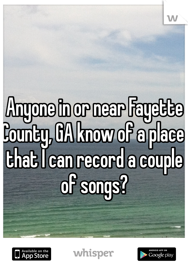 Anyone in or near Fayette County, GA know of a place that I can record a couple of songs?