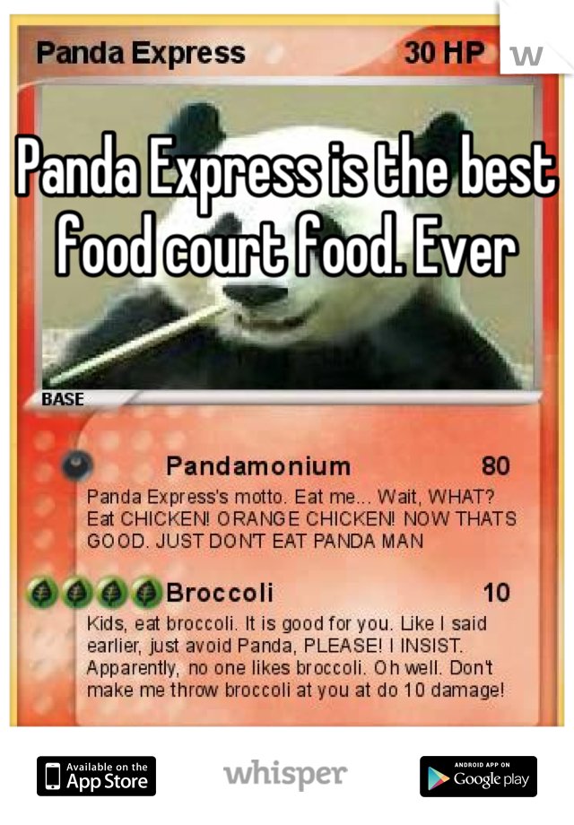Panda Express is the best food court food. Ever