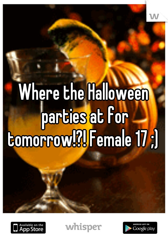 Where the Halloween parties at for tomorrow!?! Female 17 ;)