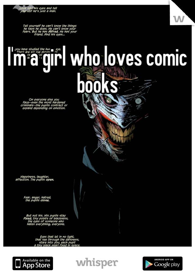 I'm a girl who loves comic books