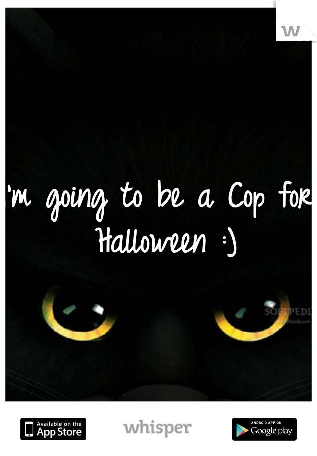 I'm going to be a Cop for Halloween :)