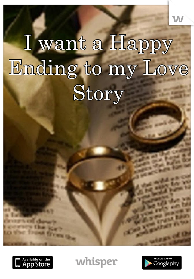 I want a Happy Ending to my Love Story