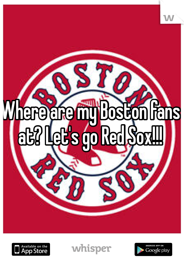 Where are my Boston fans at? Let's go Red Sox!!!