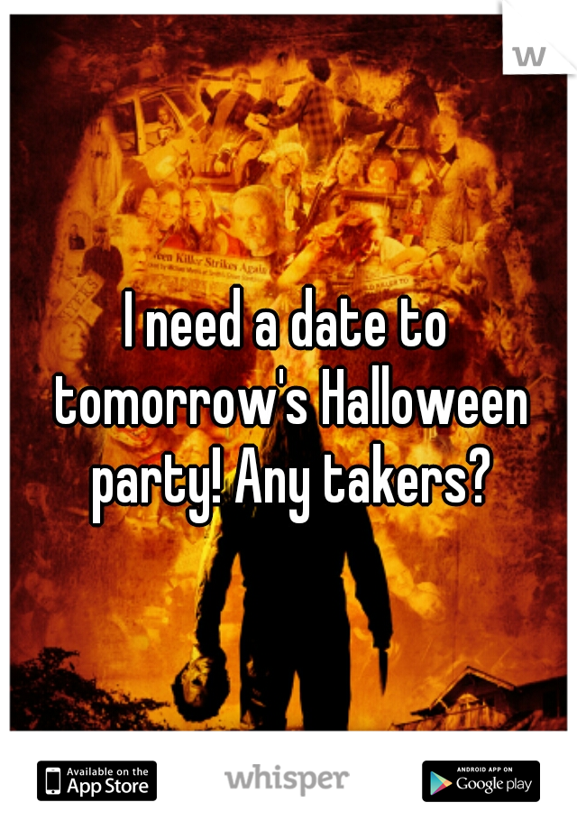 I need a date to tomorrow's Halloween party! Any takers?