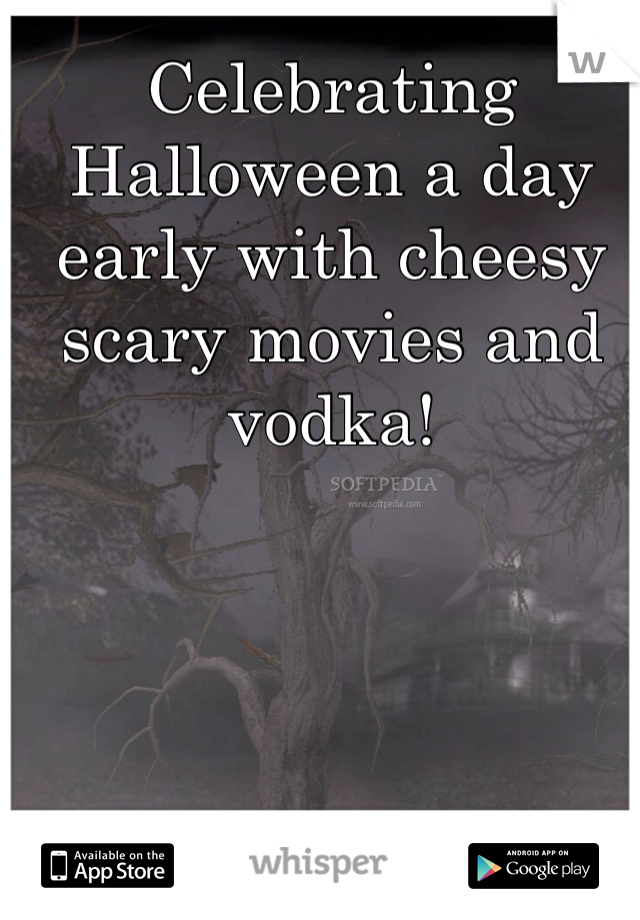 Celebrating Halloween a day early with cheesy scary movies and vodka!