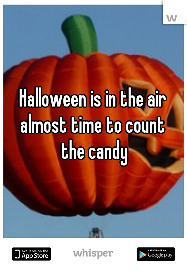 Halloween is in the air  almost time to count  the candy