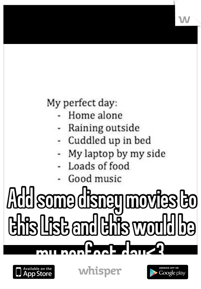 Add some disney movies to this List and this would be my perfect day<3