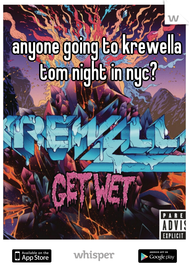 anyone going to krewella tom night in nyc?