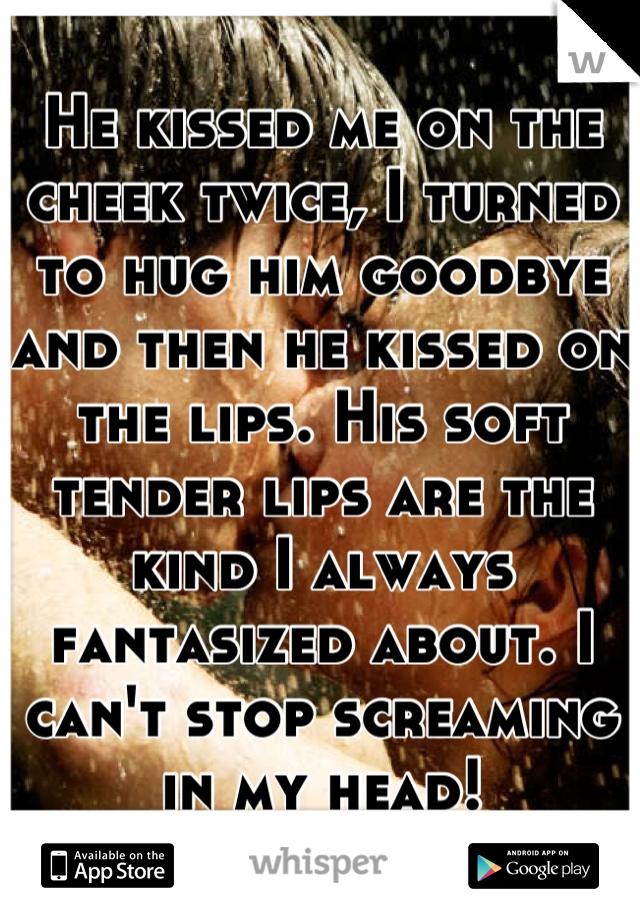 He Hugged Me Kissed Me Cheek