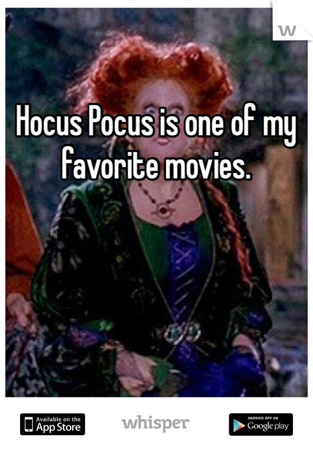 Hocus Pocus is one of my favorite movies.