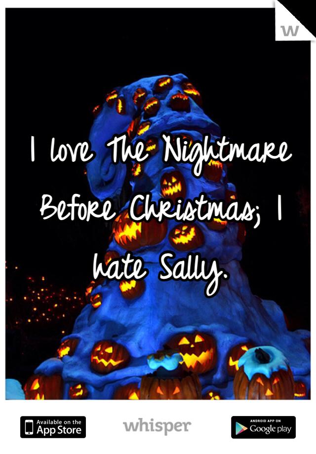 I love The Nightmare Before Christmas; I hate Sally.
