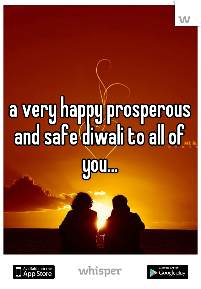 a very happy prosperous and safe diwali to all of you...