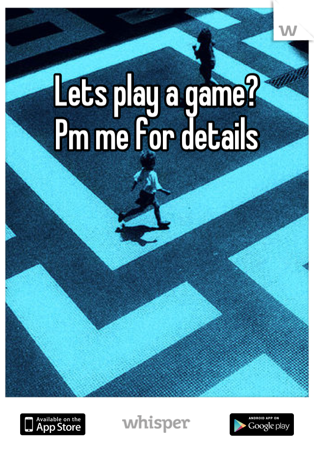Lets play a game?  Pm me for details