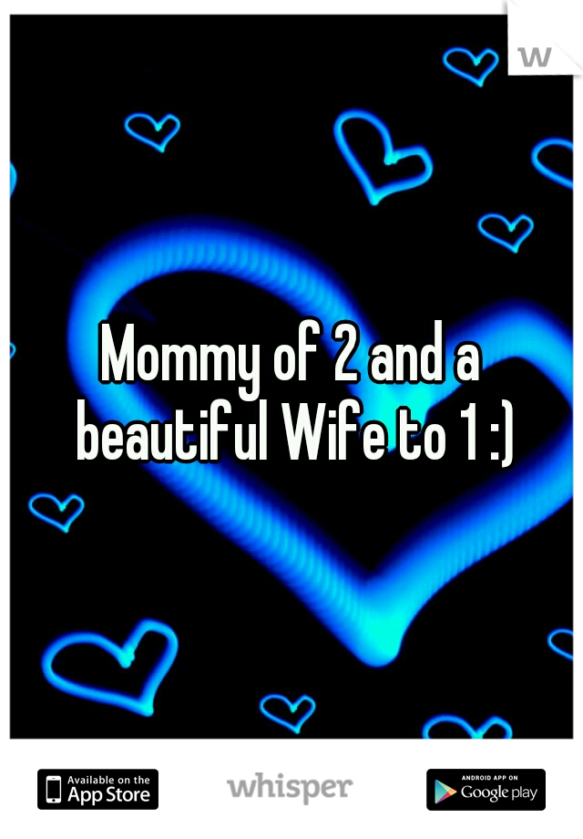 Mommy of 2 and a beautiful Wife to 1 :)