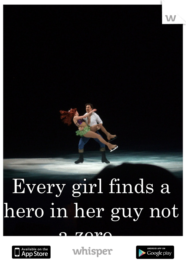 Every girl finds a hero in her guy not a zero 😏