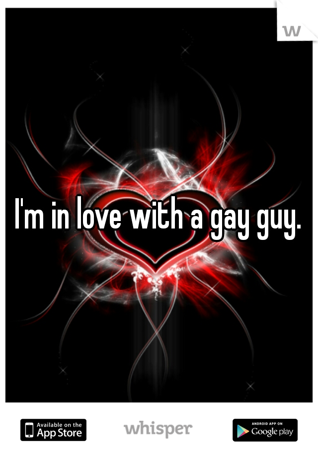 I'm in love with a gay guy.