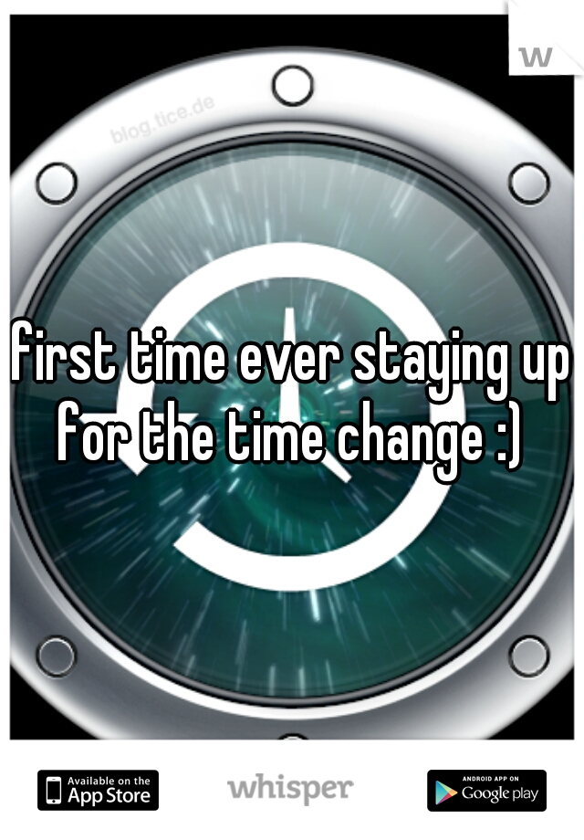 first time ever staying up for the time change :)