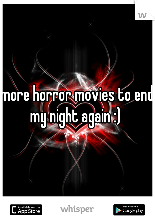 more horror movies to end my night again :)