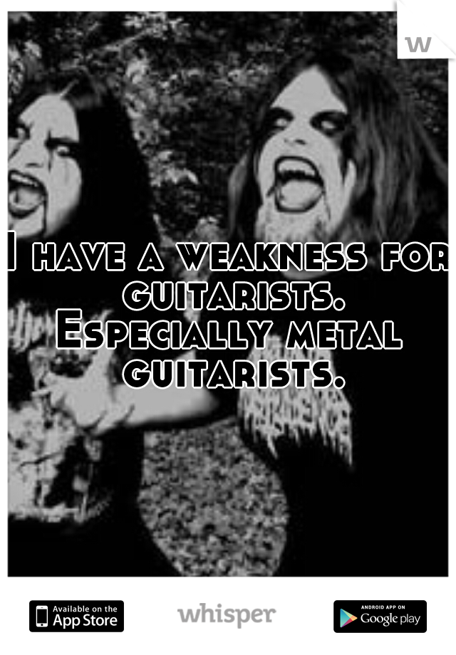 I have a weakness for guitarists. Especially metal guitarists.