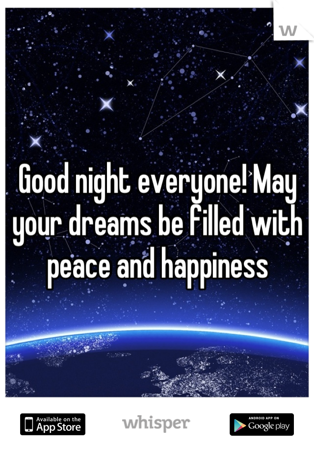Good night everyone! May your dreams be filled with peace and happiness