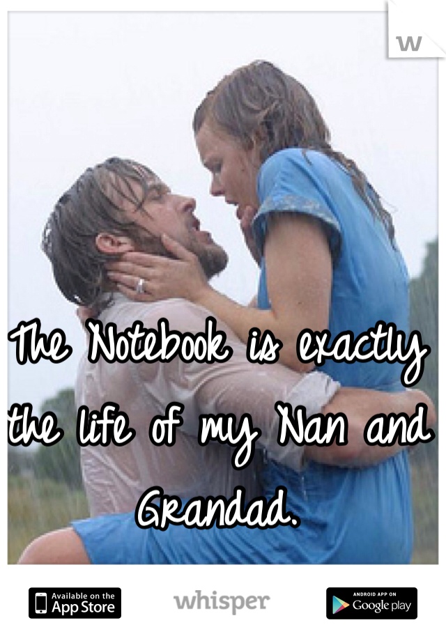 The Notebook is exactly the life of my Nan and Grandad.