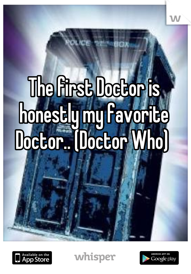 The first Doctor is honestly my favorite Doctor.. (Doctor Who)