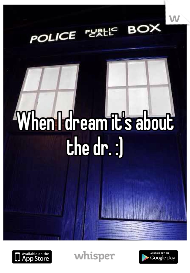 When I dream it's about the dr. :)