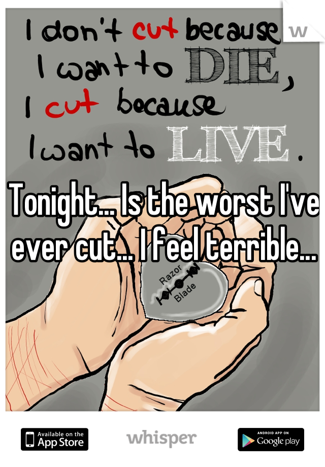 Tonight... Is the worst I've ever cut... I feel terrible...