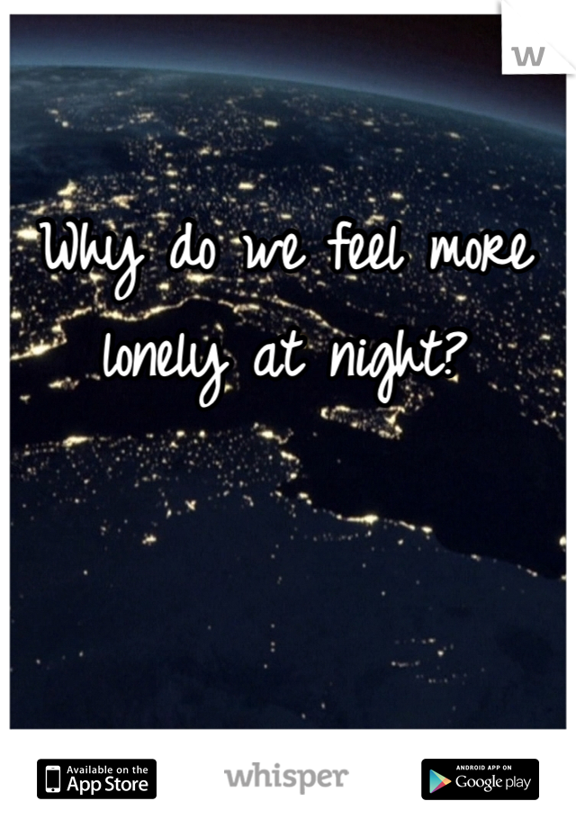 Why do we feel more lonely at night?
