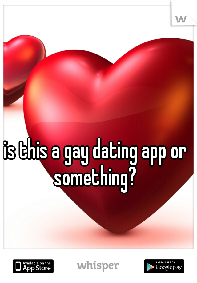 is this a gay dating app or something?