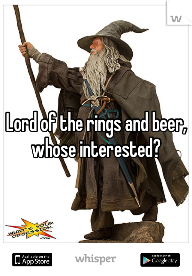 Lord of the rings and beer, whose interested?