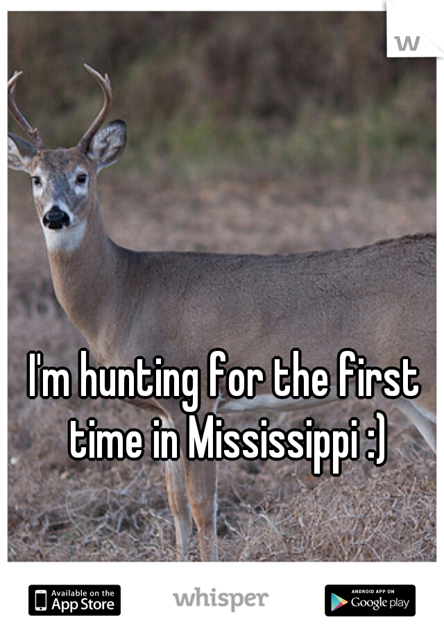 I'm hunting for the first time in Mississippi :)