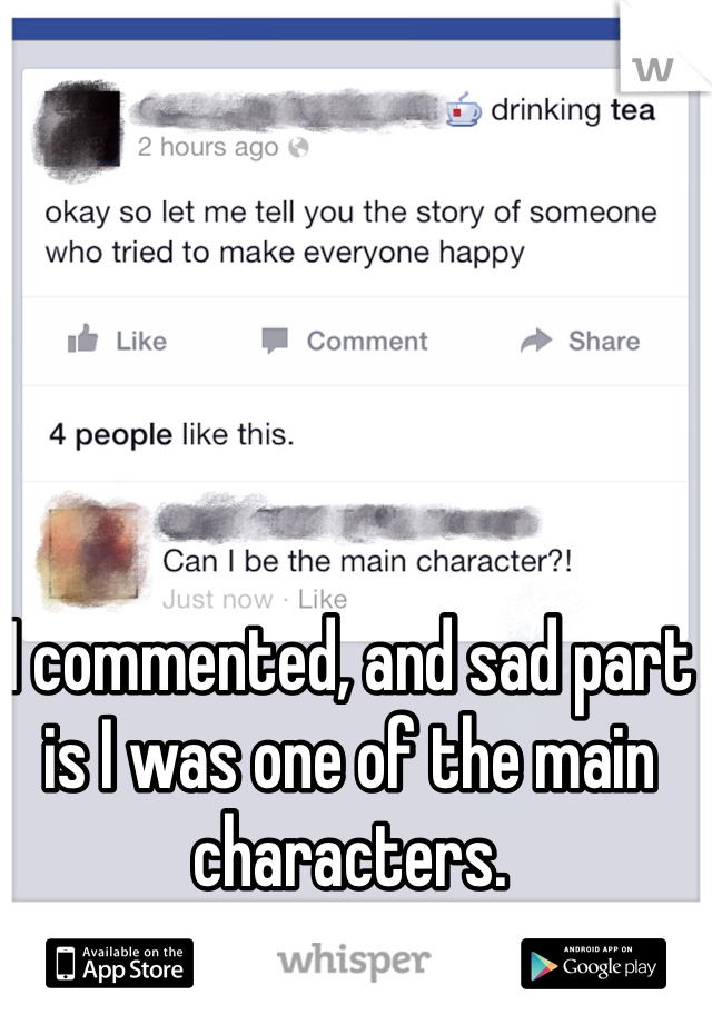 I commented, and sad part is I was one of the main characters.