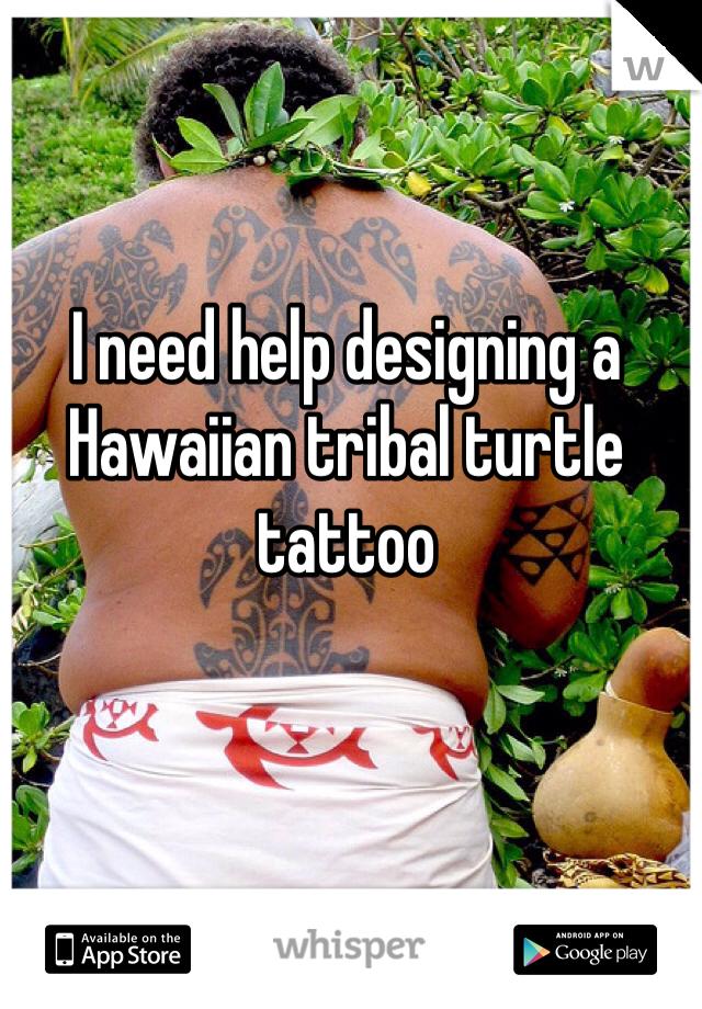 I need help designing a Hawaiian tribal turtle tattoo