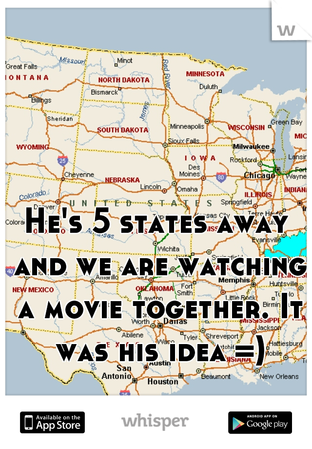 He's 5 states away and we are watching a movie together. It was his idea =)