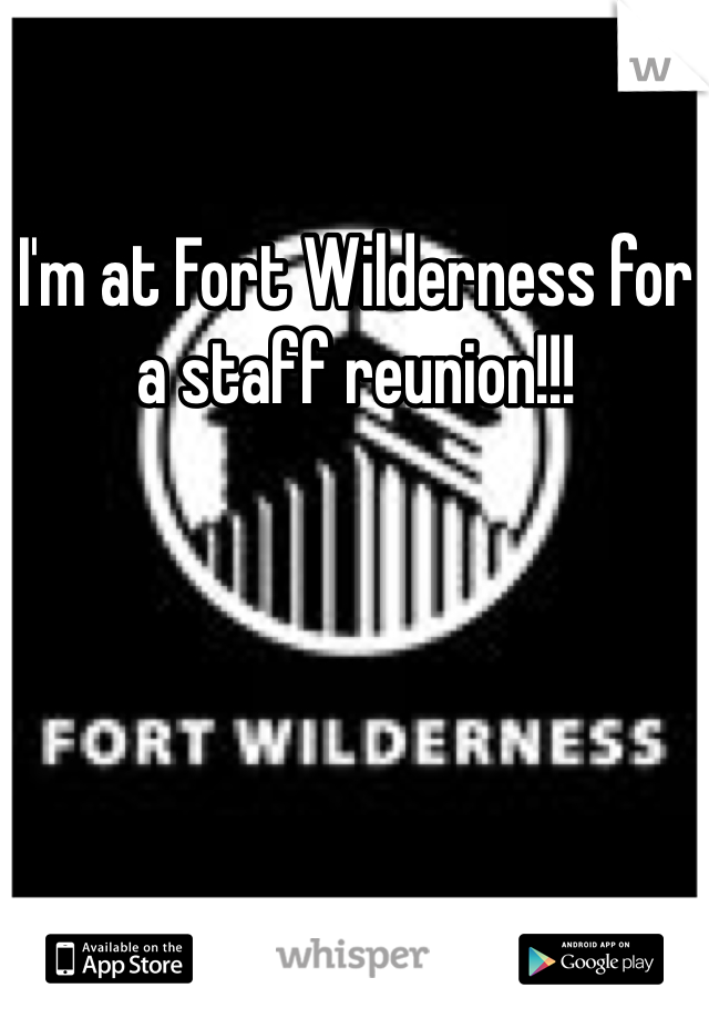 I'm at Fort Wilderness for a staff reunion!!!