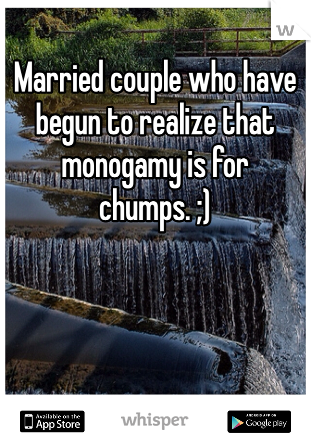 Married couple who have begun to realize that monogamy is for chumps. ;)