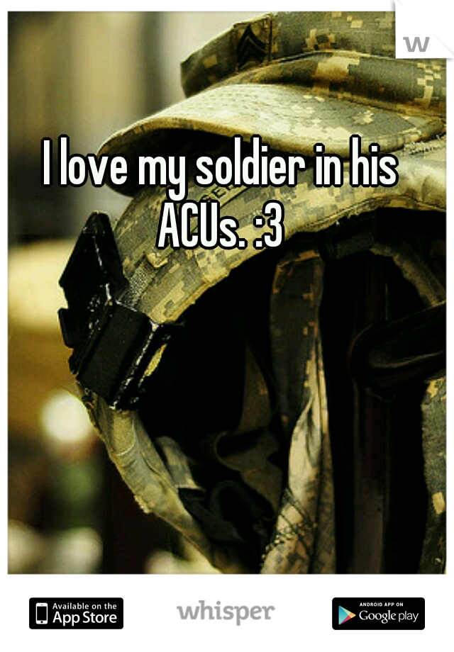 I love my soldier in his ACUs. :3