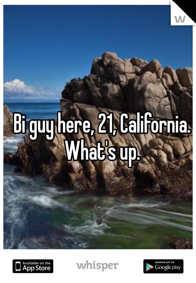 Bi guy here, 21, California. What's up.