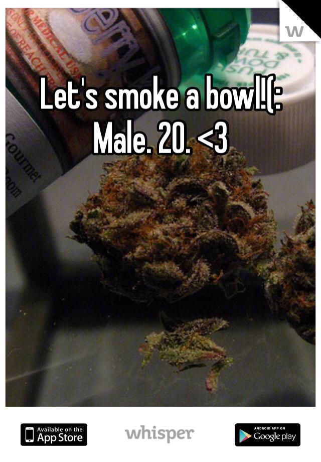 Let's smoke a bowl!(: Male. 20. <3