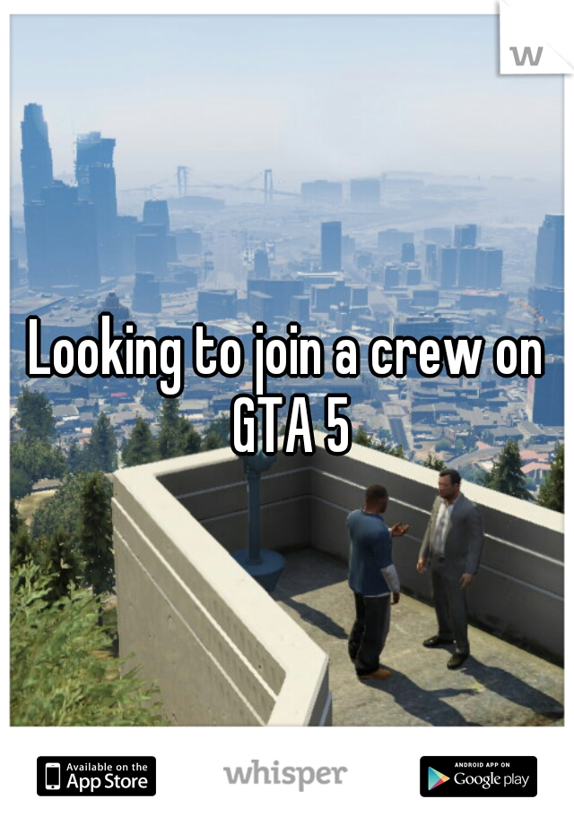 Looking to join a crew on GTA 5