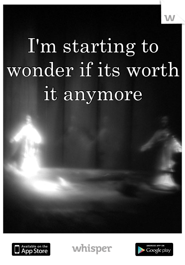 I'm starting to wonder if its worth it anymore