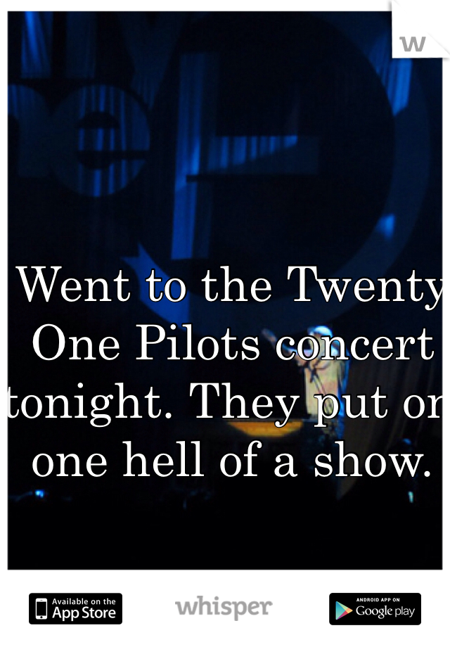 Went to the Twenty One Pilots concert tonight. They put on one hell of a show.